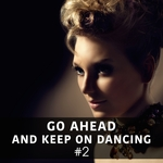 Go Ahead & Keep On Dancing Vol 2