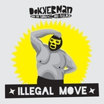 DOKKERMAN & THE TURKEYING FELLAZ - Illegal Move (Front Cover)