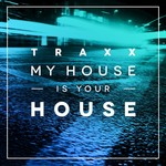 My House Is Your House (TRAXX Vol 2)