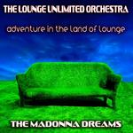 Adventure In The Land Of Lounge: The Madonna Dreams