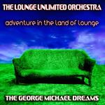 Adventure In The Land Of Lounge: The George Michael Dreams