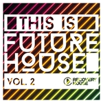 This Is Future House Vol 2