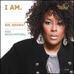 BROWN, Sol feat NICOLE MITCHELL - I Am (Front Cover)