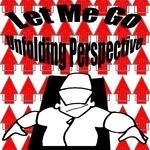 Let Me Go/Unfolding Perspective