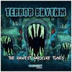 Terror Rhythm The Rawest Hardcore Tunes