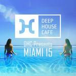 Deep House Cafe Presents Miami 2015