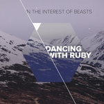 DANCING WITH RUBY - In The Interest Of Beasts (Front Cover)