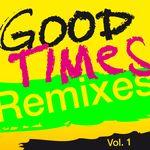 Good Times  (Remixes), Vol  1