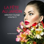 La Fete Au Jardin Selection Lounge Vol 3