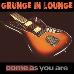 GRUNGE IN LOUNGE - Come As You Are (Front Cover)