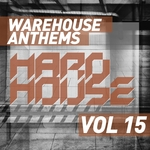Warehouse Anthems: Hard House Vol 15