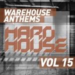 Warehouse Anthems: Hard House Vol 15