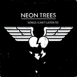 NEON TREES - Songs I Can't Listen To (Front Cover)