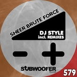 DJ STYLE - Sheer Brute Force (Front Cover)