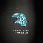 ELLIS, Tom - You Shaped (Front Cover)