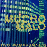 TWO MAMARRACHOS - Mucho Malo (Front Cover)