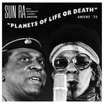 SUN RA & HIS INTERGALACTIC RESEARCH ARKESTRA - Planets Of Life Or Death: Amiens '73 (Front Cover)