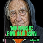 No Music For Old Men Vol 12: Dirtiest Techno Tunes