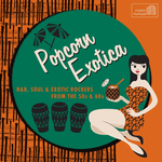 Popcorn Exotica R&B Soul & Exotic Rockers From The 50s & 60s
