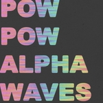 POW POW - Alpha Waves (Front Cover)