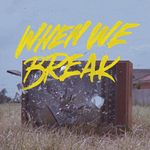When We Break
