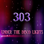 303 - Under The Disco Lights (Front Cover)