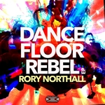 NORTHALL, Rory - Dance Floor Rebel EP (Front Cover)
