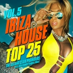 Ibiza House Top 25 Vol 5: The Island Club Pounders Electro & Sunset House Tunes