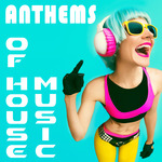 Anthems Of House Music