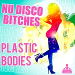 NU DISCO BITCHES - Plastic Bodies (Front Cover)