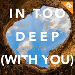 In Too Deep (With You)