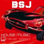BSJ - House Music (Never Sleep) (Front Cover)