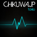 CHIKUWAJP - Toxic (Front Cover)