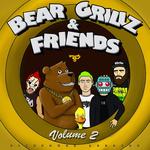 Bear Grillz & Friends Volume 2