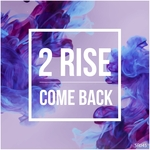 2 RISE - Come Back (Front Cover)