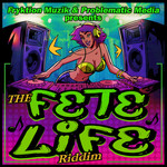 PROBLEM CHILD/KING BUBBA FMPATRICE ROBERTS/SHRADAH - The Fete Life Riddim (Front Cover)