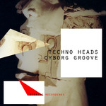TECHNO HEADS - Cyborg Groove (Front Cover)