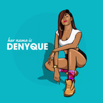 Her Name Is Denyque