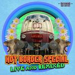 Hot Border Special (Live & remixed)