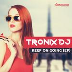 TRONIX DJ - Keep On Going EP (Front Cover)