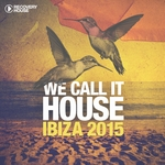 We Call It House: Ibiza 2015