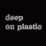 Deep On Plastic