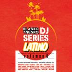 Blanco Y Negro DJ Series Latino Vol 6