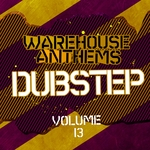 Warehouse Anthems (Dubstep Vol 13)