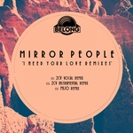 MIRROR PEOPLE - I Need Your Love (remixes) (Front Cover)