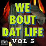 We Bout Dat Life Vol 5