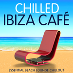 Chilled Ibiza Cafe (Essential Beach Lounge Chillout)