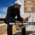 When Lounge Meets Jazz Volume 7