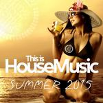 This Is House Music (Summer 2015)