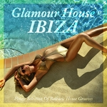 Glamour House Ibiza (Finest Selection Of Balearic House Grooves)